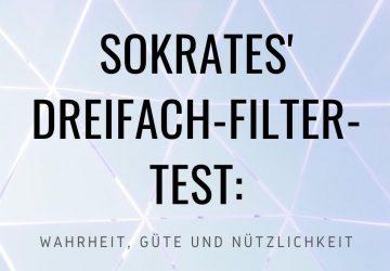 Sokrates-Dreifach-Filter-Test-Wahrheit-Güte-und-Nützlichkeita